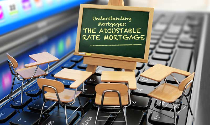 Understanding Mortgages: Adjustable Rate Mortgages